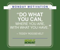 """""""Do what you can, where you are, with what you have."""" #MondayMotivation #MoveItMonday"""