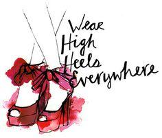 Wear high heels everywhere.