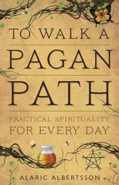 To Walk a Pagan Path: Practical Spirituality for Every Day by Alaric Albertsson | 9780738737249 | Paperback | Barnes & Noble