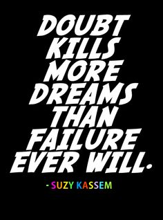 """""""Doubt Kills More Dreams Than Failure Ever Will."""" Suzy Kassem (Copyright 2008). Supporting Writers Worldwide Against Plagiarism For Profit."""