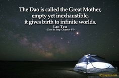 The Dao is called the great mother... - Lao Tzu