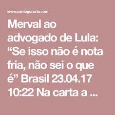 """Merval ao advogado de Lula: """"Se isso não é nota fria, não sei o que é""""  Brasil 23.04.17 10:22 Na carta a Merval Pereira, o advogado de Lula, Cristiano Zanin, afirmou que o colunista do Globo foi """"leviano"""" ao relatar o acerto entre a Odebrecht e Roberto Teixeira para emitir notas frias que justificassem a reforma do sítio de Atibaia. Eis a resposta de Merval: """"O advogado de Lula diz ainda que eu fiz 'ataques diretos e levianos' a ele e ao advogado Roberto Teixeira. Segundo ele, meu relato…"""