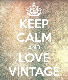 KEEP CALM AND LOVE VINTAGE. Another original poster design created with the Keep Calm-o-matic. Buy this design or create your own original Keep Calm design now. Frases Keep Calm, Keep Calm Quotes, Me Quotes, Love Vintage, Vintage Soul, Vintage Shabby Chic, Vintage Modern, Vintage Flowers, Keep Calm And Love