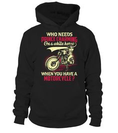 WHO NEEDS PRINCE CHARMING ON A WHITE HORSE WHEN YOU HAVE A MOTORCYCLE   motorcycle shirt, women motorcycle shirts, vincent motorcycle shirt, motorcycle shirts for men #motorcycle  #motorcycleshirt #motorcyclequotes #hoodie #ideas #image #photo #shirt #tshirt #sweatshirt #tee #gift #perfectgift #birthday #Christmas