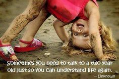 :)☮ sometimes we need to talk to a two year old to understand life again ♥✿