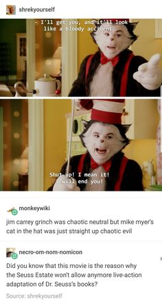 Jim carrey grinch was chaotic neutral but mike myer's cat in the hat was just straight up chaotic evil - iFunny :) Funny Cute, The Funny, Tumblr Funny, Funny Memes, Funny Logic, Movie Memes, Doja Cat, Cat Hat, Look Man