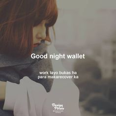 Good night wallet... Filipino Words, Filipino Quotes, Pinoy Quotes, Bisaya Quotes, Patama Quotes, Hugot Lines Tagalog Love, Pirate Quotes, Purpose Quotes, Tagalog Love Quotes
