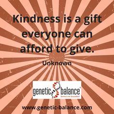 Kindness is a gift everyone can afford to give. - Unknown Freundlichkeit ist ein Geschenk, das sich jeder leisten kann. Gift, Health, Presents, Gifts