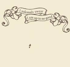 Image result for i solemnly swear that i am up to no good