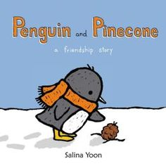 Penguin and Pinecone: a friendship story by Salina Yoon.  Two library workers here agree: Cutest story ever!