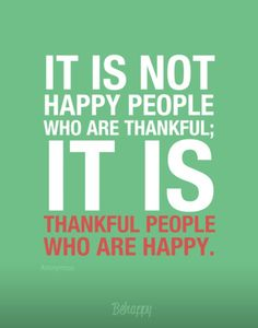 It is not happy people who are thankful; it is thankful people who are happy. by Anonymous Words Quotes, Me Quotes, Funny Quotes, Truth Quotes, People Quotes, Happy Quotes, Great Quotes, Quotes To Live By, Inspirational Quotes