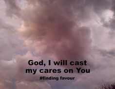Casting all your care on Him, because He cares about you. 1 Peter 5:7 HCSB