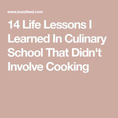 14 Life Lessons I Learned In Culinary School That Didn't Involve Cooking