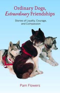 Ordinary Dogs, Extraordinary Friendships: Stories of Loyalty, Courage, and Compassion by Pam Flowers--A collection of eleven stories that showcase dogs exemplifying positive character traits such as wisdom, loyalty, courage, and good judgment.  10/28/13