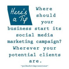 Where should your business start its social media campaign? Wherever your potential clients are. Media Campaign, Starting A Business, Social Media Marketing, Polka Dots, Polka Dot, Dots