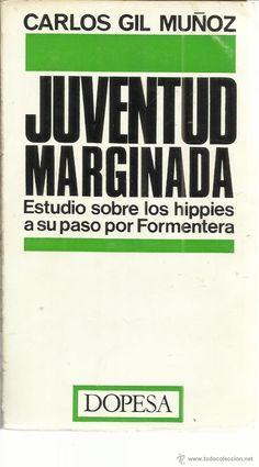 Juventud marginada : estudio sobre los hippies a su paso por Formentera / Carlos Gil Muñoz.-- 3ª ed.-- Barcelona : Dopesa, 1973 en http://absysnet.bbtk.ull.es/cgi-bin/abnetopac?TITN=449745
