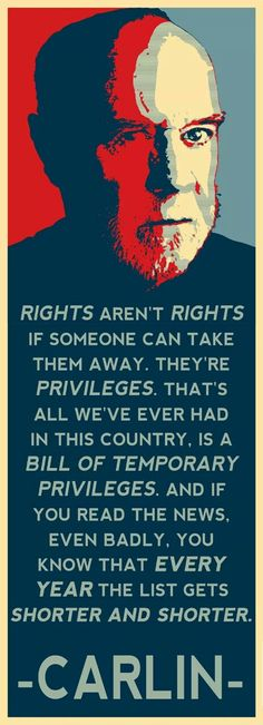 """Rights vs Privileges. George Carlin: """"the dean of counterculture comedians"""". Great Quotes, Me Quotes, Inspirational Quotes, Motivational Sayings, Truth Quotes, Work Quotes, Famous Quotes, Wisdom Quotes, Malcolm X"""