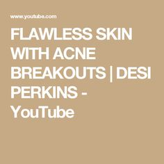 FLAWLESS SKIN WITH ACNE BREAKOUTS | DESI PERKINS - YouTube
