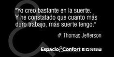 #Frases Thomas Jefferson Yo creo bastante en la suerte. Y he constatado que cuanto más duro trabajo...