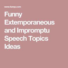 Funny Extemporaneous and Impromptu Speech Topics Ideas