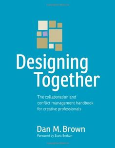 Designing Together: The collaboration and conflict management handbook for creative professionals (Voices That Matter) by Dan M. Brown,http://www.amazon.com/dp/0321918630/ref=cm_sw_r_pi_dp_LScDtb1V5KDC80YH