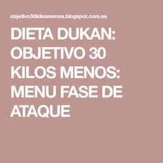 DIETA DUKAN: OBJETIVO 30 KILOS MENOS: MENU FASE DE ATAQUE Menu Dukan, Menu Dieta, Dukan Diet, Keto Diet Plan, 7 Day Meal Plan, Diet Meal Plans, Diet Tips, Diet Recipes, Fast Weight Loss