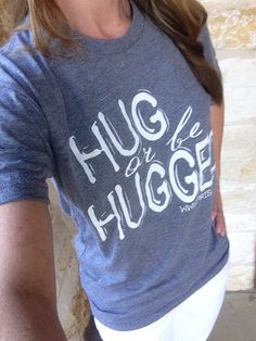 Hug or be Hugged shirt benefitting PRISMS.org by TshirtsForACause