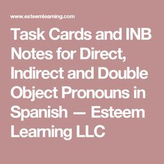 Task Cards and INB Notes for Direct, Indirect and Double Object Pronouns in Spanish — Esteem Learning LLC