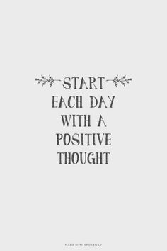 Start each day with a positive thought!
