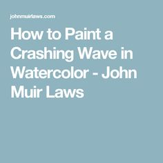 How to Paint a Crashing Wave in Watercolor - John Muir Laws