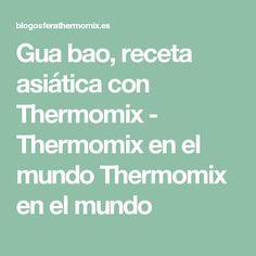 Gua bao, receta asiática con Thermomix - Thermomix en el mundo Thermomix en el mundo