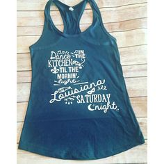 Dance in the Kitchen Till Morning Light Louisiana Saturday... ($22) ❤ liked on Polyvore featuring tops, silver, women's clothing, racer back tank, vinyl shirt, racer back shirt, racerback tank and racer back top