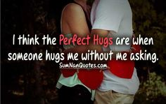 I think the perfect hugs are when someone hugs me without me asking. , , couple hugging cute relationship advice quote  , Quotes on Pictures, Sumnan Quotes
