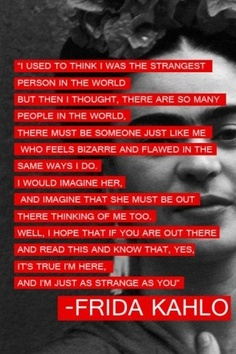 This was sent to me, and it really touched me, and reaffirmed my love for Frida