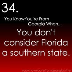 "So I am from Florida but go to school in Alabama. And every time I say I am from the South, people are like "" Florida is not south."" Beside Hawaii, how much more south can you get in the US"