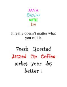 Fresh Roasted Coffee.