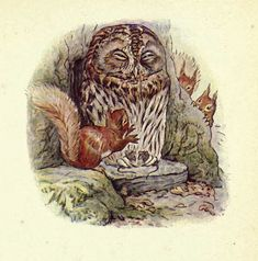Beatrix Potter:  Old Mr. Brown Owl, and Nutkin and Twinkleberry squirrels and their cousin squirrells.