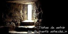Sergio E. Valdez Sauad: LA PUERTA ESTRECHA Lucas 13,22-30.