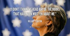 """""""I don't think I've read any of the books that have been written about me."""" - Hillary Clinton #quote #lifehack #hillaryclinton"""