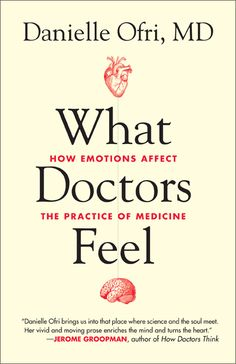 What Doctors Feel: How Emotions Affect the Practice of Medicine | Danielle Ofri