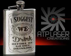 Items similar to - I Suggest We Drink Before We Go Out Drinking - flask, engraved flask, personalized gift on Etsy 21st Birthday Gifts, Birthday For Him, Boy Birthday, Presents For Friends, Gifts For Him, Monogram Gifts, Personalized Gifts, Custom Engraving, Flask