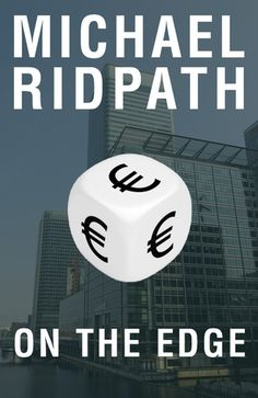 "Michael Ridpath: On The Edge. One of Michael's 8 thrillers set in the world of business and finance. ""Jean-Luc Martel wants to become the greatest hedge fund manager of his generation and ""the man who broke the euro"". This novel, written in 2005, anticipates the break up of the euro at the hands of inflexible monetary policy and aggressive speculators."" Ridpath was born in Devon and has been vice-chair of the Crime Writers' Associat"