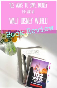 102 Ways to Save For and At Walt Disney World- Lou Mongello: Book Review