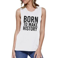 Born To Make History Womens White Muscle Top Inspirational Quote