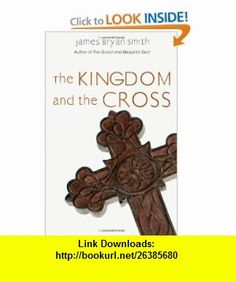 The Kingdom and the Cross (Apprentice Resources) (9780830835492) James Bryan Smith , ISBN-10: 0830835490  , ISBN-13: 978-0830835492 ,  , tutorials , pdf , ebook , torrent , downloads , rapidshare , filesonic , hotfile , megaupload , fileserve