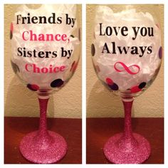 Friends by Chance Sisters by Choice Love you Always Glitter Stem Wine Glass - 20oz by CrissCrossCraft on Etsy https://www.etsy.com/listing/193239341/friends-by-chance-sisters-by-choice-love