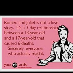 Have to love Shakespeare's idea of romantic love. Everybody dies in the end.