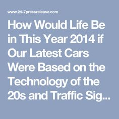 How Would Life Be in This Year 2014 if Our Latest Cars Were Based on the Technology of the 20s and Traffic Signals Were Not Yet Invented?