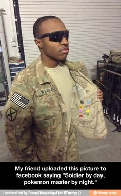"""""""Soldier by day, pokemon master by night."""" / iFunny :)"""