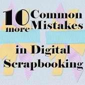 10 more Common Mistakes in Digital #Scrapbooking  #digiscrap